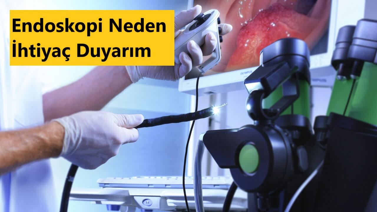 Endoskopi Neden İhtiyaç Duyarım