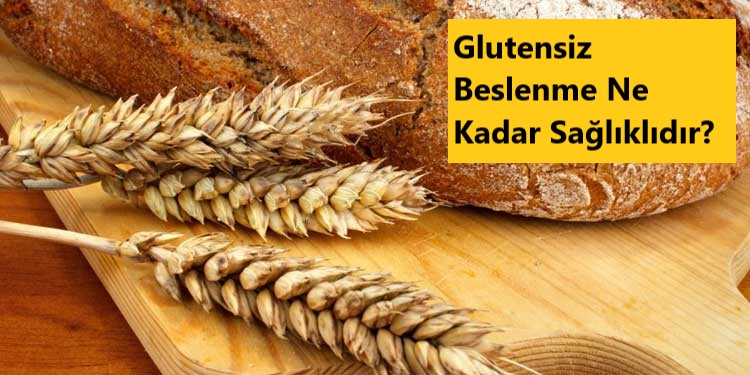 Glutensiz Beslenme Ne Kadar Sağlıklıdır