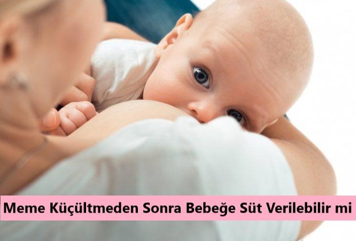 Meme Küçültmeden Sonra Bebeğe Süt Verilebilir mi