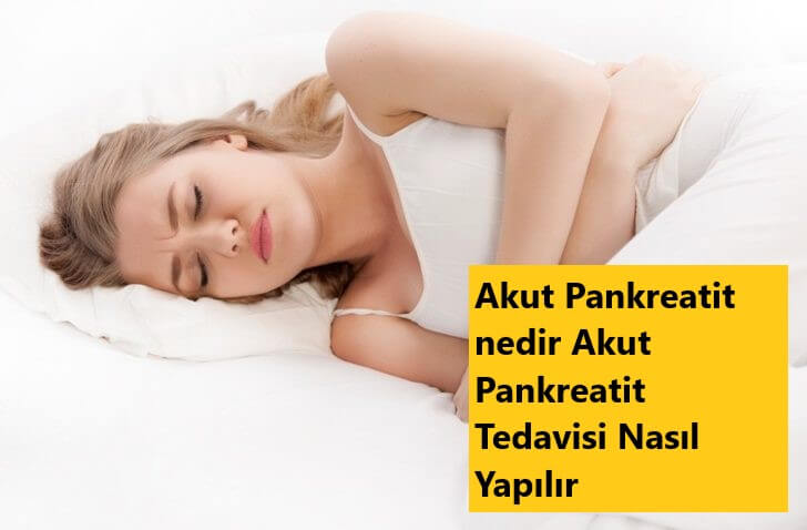 Akut Pankreatit nedir Akut Pankreatit Tedavisi Nasıl Yapılır