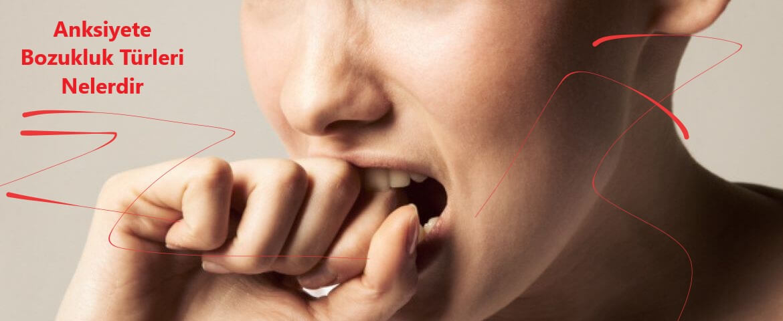 Anksiyete Bozukluk Türleri Nelerdir