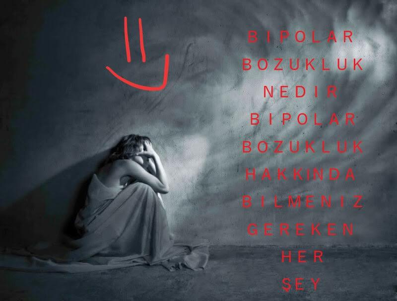 Bipolar bozukluk nedir Bipolar Bozukluk Hakkında Bilmeniz Gereken Her Şey