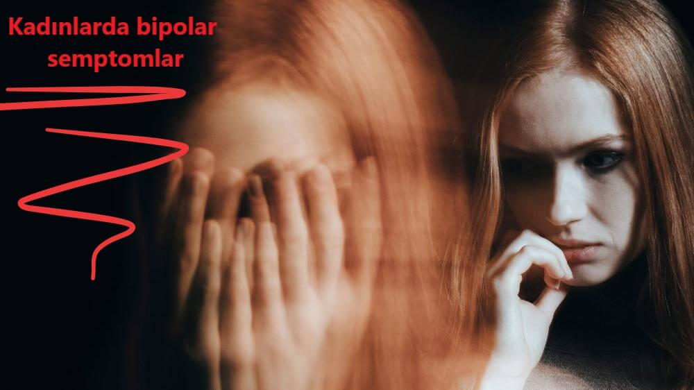 Kadınlarda bipolar semptomlar